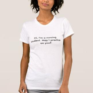 Hi I m a nursing student May I practice on you Tshirt