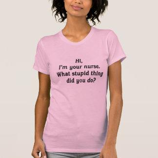 Hi I m your nurse Tee Shirt
