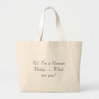 Hi! I'm a Human Being..... What are you? Large Tote Bag