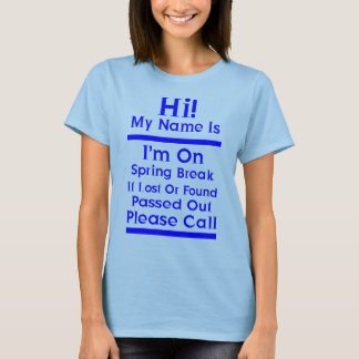 Hi My Name Is Sprin Break Lost Found Passed Out Pl T-Shirt