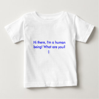 Hi there, I'm a human being! What are you?  (: T Shirts