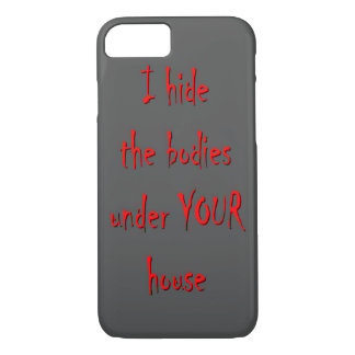 HIDE BODIES UNDER YOUR HOUSE iPhone 7 CASE