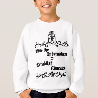 Hide The Information Establish Education Sweatshirt