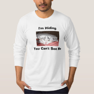 hiding, I'm Hiding, You Can't See Me T-Shirt