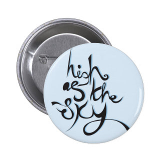 High as the sky pinback buttons