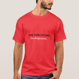 High Expectations Low Performance T-Shirt