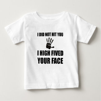 High Fived Your Face Baby T-Shirt