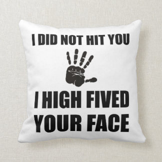 High Fived Your Face Cushion