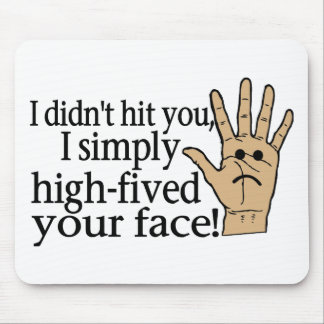 High Fived Your Face Mouse Pad
