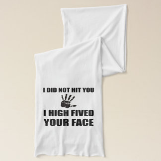 High Fived Your Face Scarf