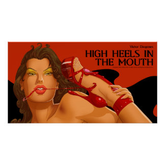 High Heels In The Mouth - Victor Diogenes Poster