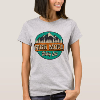 High More Worry Less T-Shirt