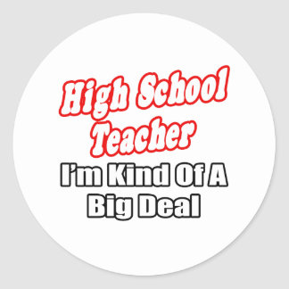High School Teacher...Kind of a Big Deal Round Sticker