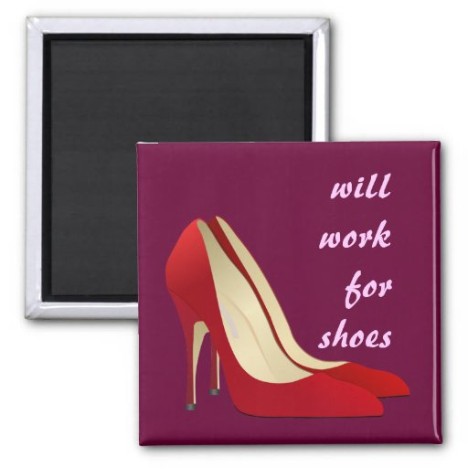 Highly Motivated: Will Work for Shoes (Maybe) Fridge Magnets