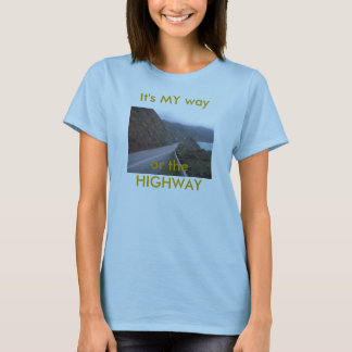 highway, It's MY way or the HIGHWAY T-Shirt