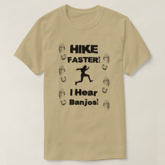 Hike Faster I Hear Banjos! T-Shirt