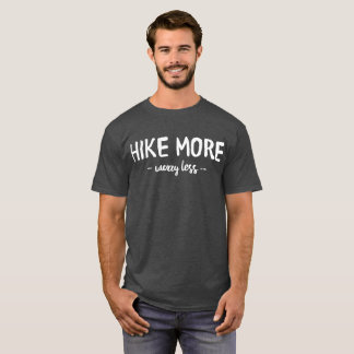 Hike more worry less fun backpacker saying T-Shirt
