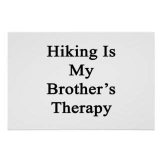 Hiking Is My Brother's Therapy Print