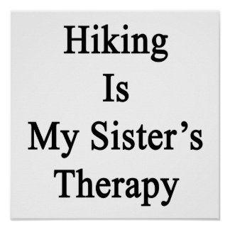 Hiking Is My Sister's Therapy Poster