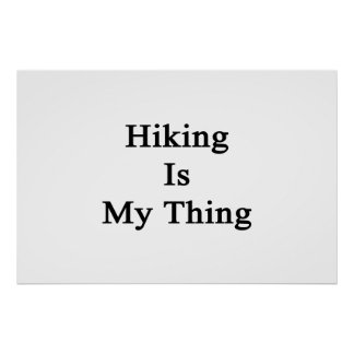 Hiking Is My Thing Print