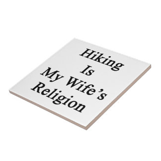 Hiking Is My Wife's Religion Tiles
