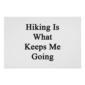 Hiking Is What Keeps Me Going Print