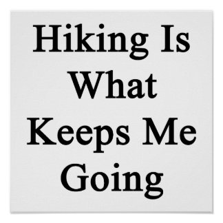 Hiking Is What Keeps Me Going Posters