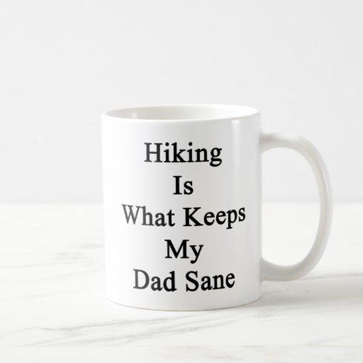 Hiking Is What Keeps My Dad Sane Coffee Mugs
