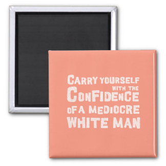 "Hilarious ""Confidence of a mediocre white man"" Magnet"