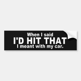 Hilarious Quote: I'd Hit That Bumper Sticker