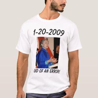 Hillary3, End of an error!, 1-20-2009 T-Shirt