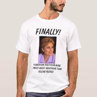 Hillary5, Finally!, An american politician more... T-Shirt
