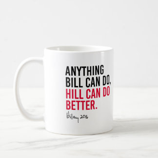 Hillary - Anything Bill can do Hill can do better  Coffee Mug