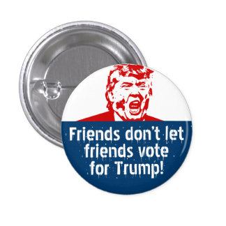 Hillary Button: Friends don't let friends... Trump 3 Cm Round Badge