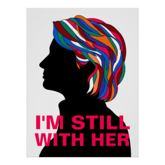 """Hillary Clinton 2017: """"I'M STILL WITH HER"""" Poster"""