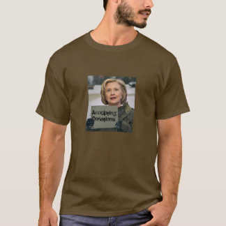 Hillary Clinton - accepting donations T-Shirt