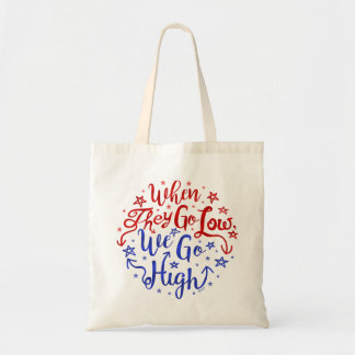 Hillary Clinton Election They Go Low We Go High Budget Tote Bag