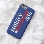 Hillary Clinton For President 2016 Barely There iPhone 6 Case