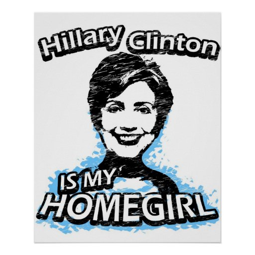 Hillary Clinton is my homegirl Posters