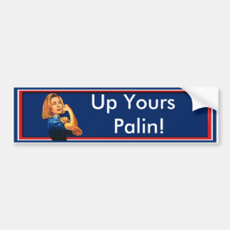 Hillary Clinton, Rosie the Riveter, Up Yours Palin Bumper Sticker