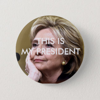 Hillary Clinton This is My President Button