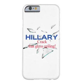 Hillary, Crack that glass ceiling Barely There iPhone 6 Case