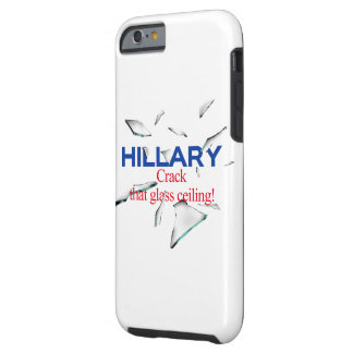 Hillary, Crack that glass ceiling Tough iPhone 6 Case
