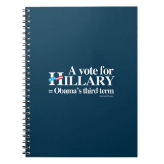 Hillary equals Obama's third term - Anti Hillary Notebook