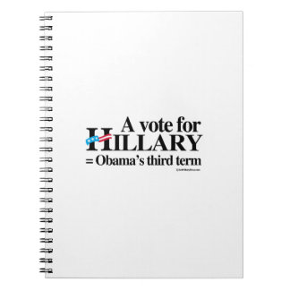 Hillary equals Obama's third term Spiral Notebooks