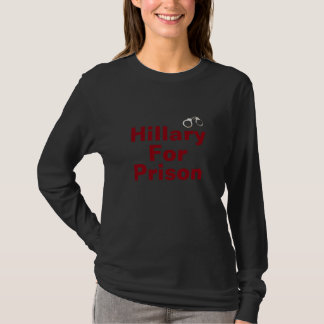Hillary For Prison T-Shirt