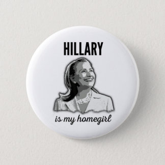 Hillary Is My Homegirl Button