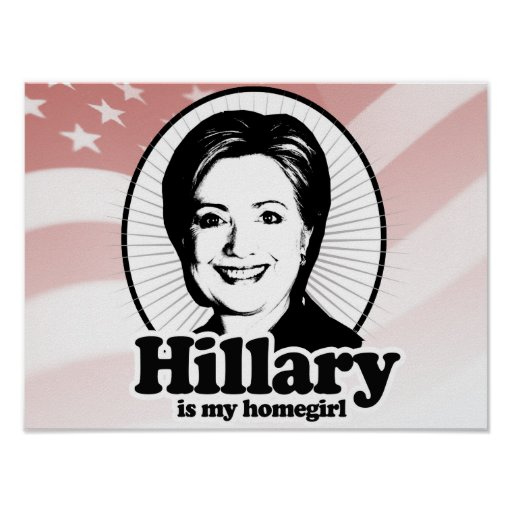 HILLARY IS MY HOMEGIRL POSTERS