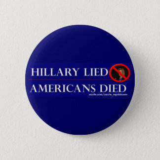 HILLARY LIED AMERICANS DIED 6 CM ROUND BADGE