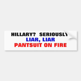 Hillary? Seriously? Liar Liar Pantsuit on fire... Bumper Sticker